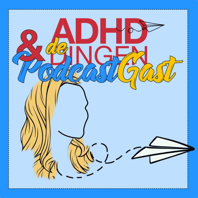 ADHD Dingen en de Podcastgast